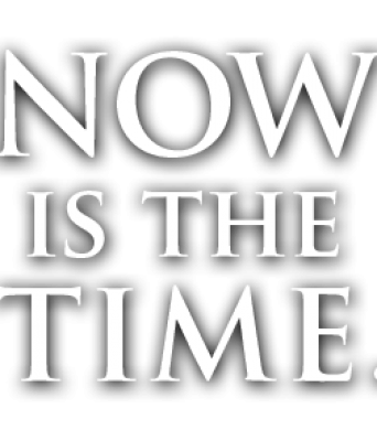 Now is the Time...